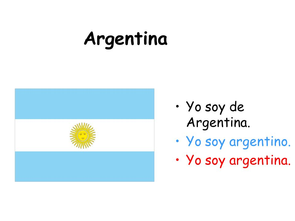 Argentina Yo soy de Argentina. Yo soy argentino. Yo soy argentina.