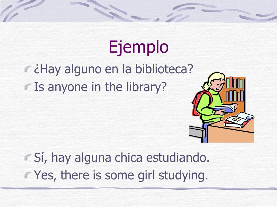 Ejemplo ¿Hay alguno en la biblioteca Is anyone in the library