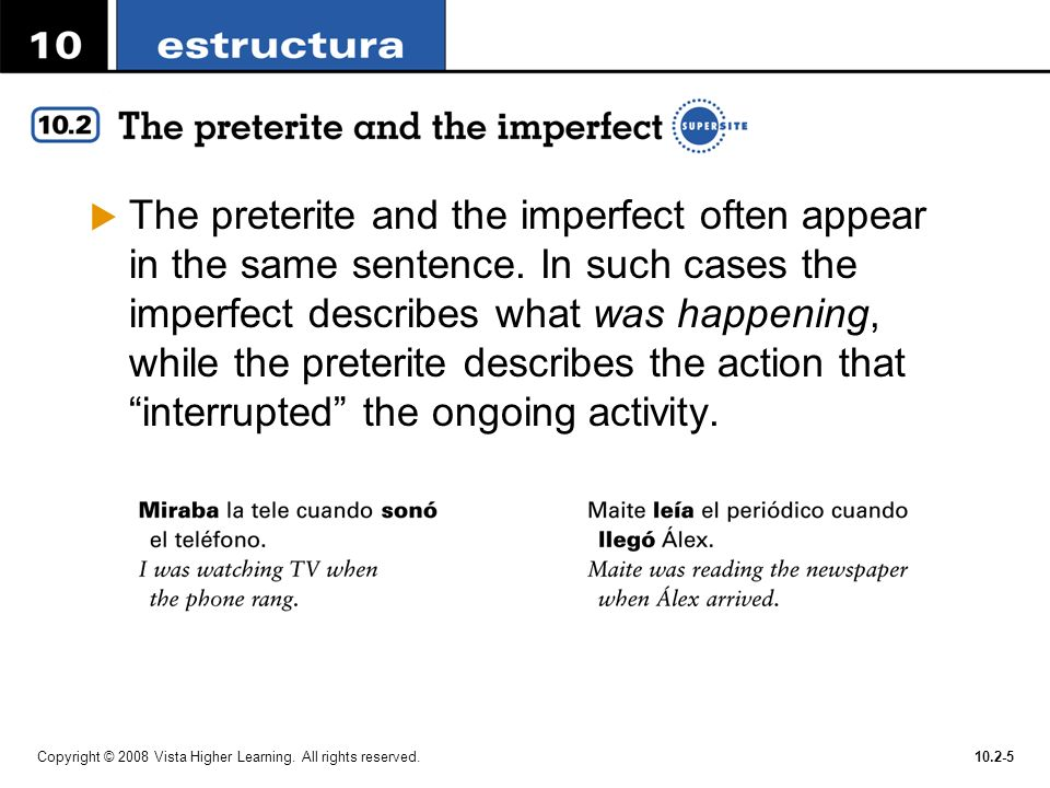 The preterite and the imperfect often appear in the same sentence
