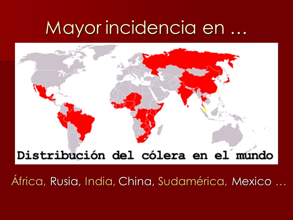 Mayor incidencia en … África, Rusia, India, China, Sudamérica, Mexico …