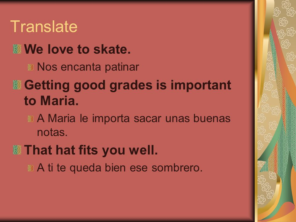 Translate We love to skate. Getting good grades is important to Maria.