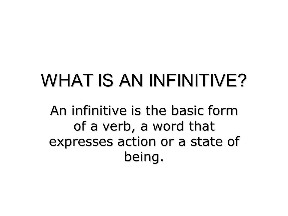 WHAT IS AN INFINITIVE.