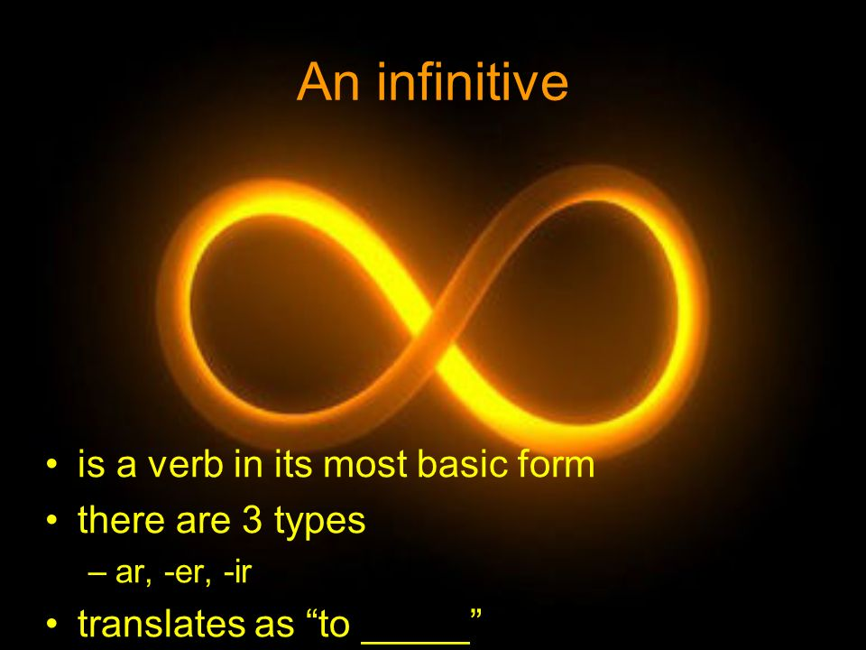An infinitive is a verb in its most basic form there are 3 types