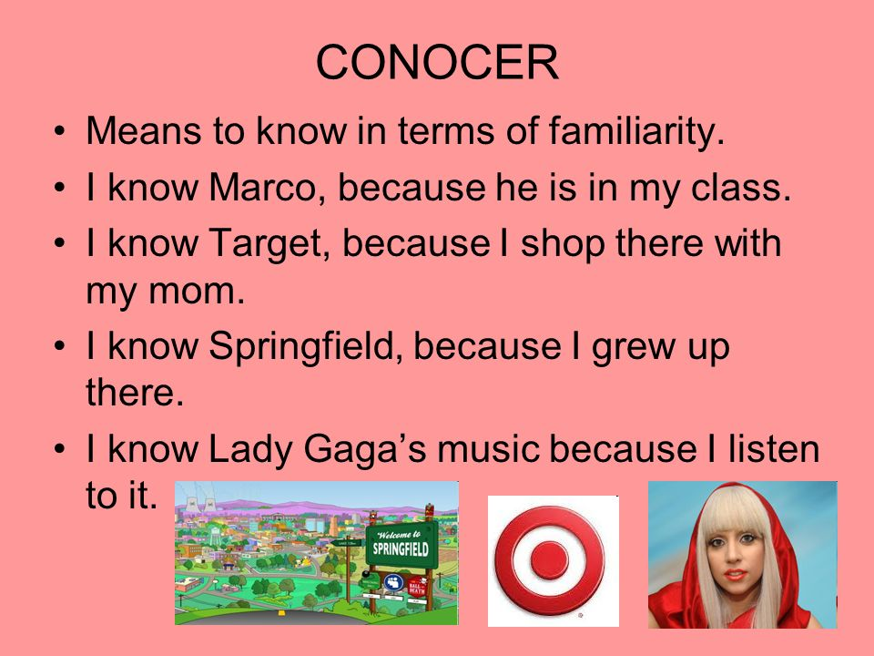CONOCER Means to know in terms of familiarity.