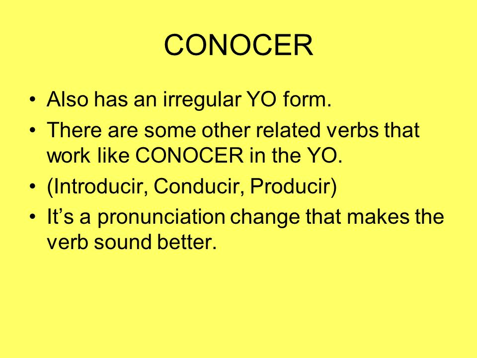 CONOCER Also has an irregular YO form.
