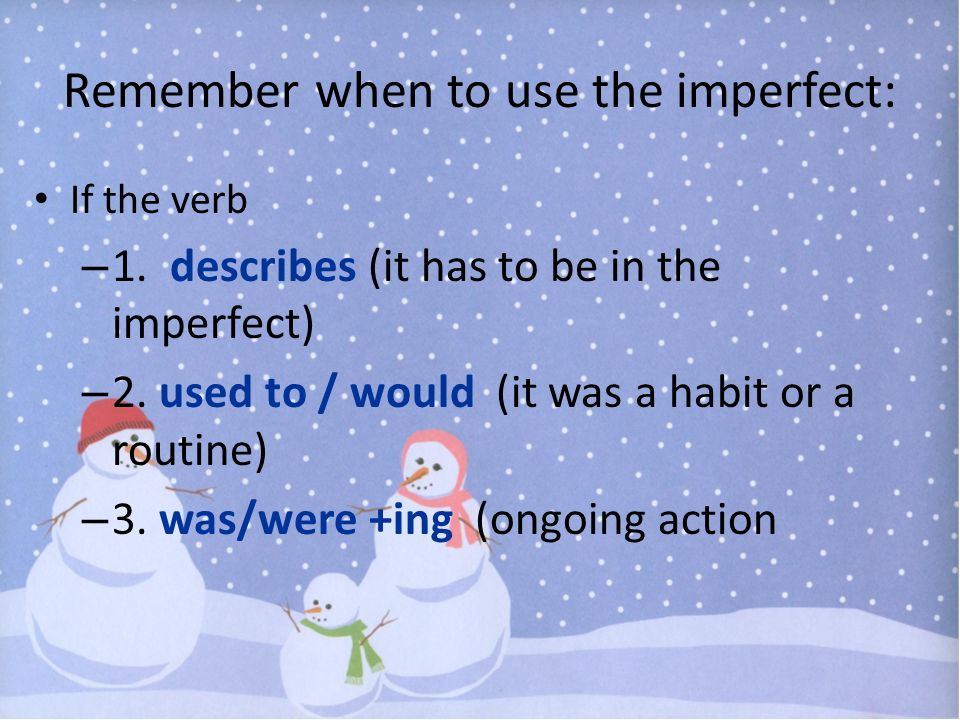Remember when to use the imperfect: