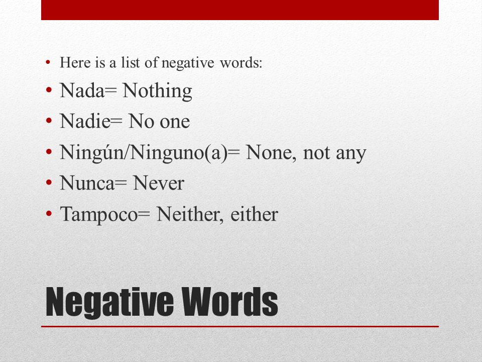 Negative Words Nada= Nothing Nadie= No one