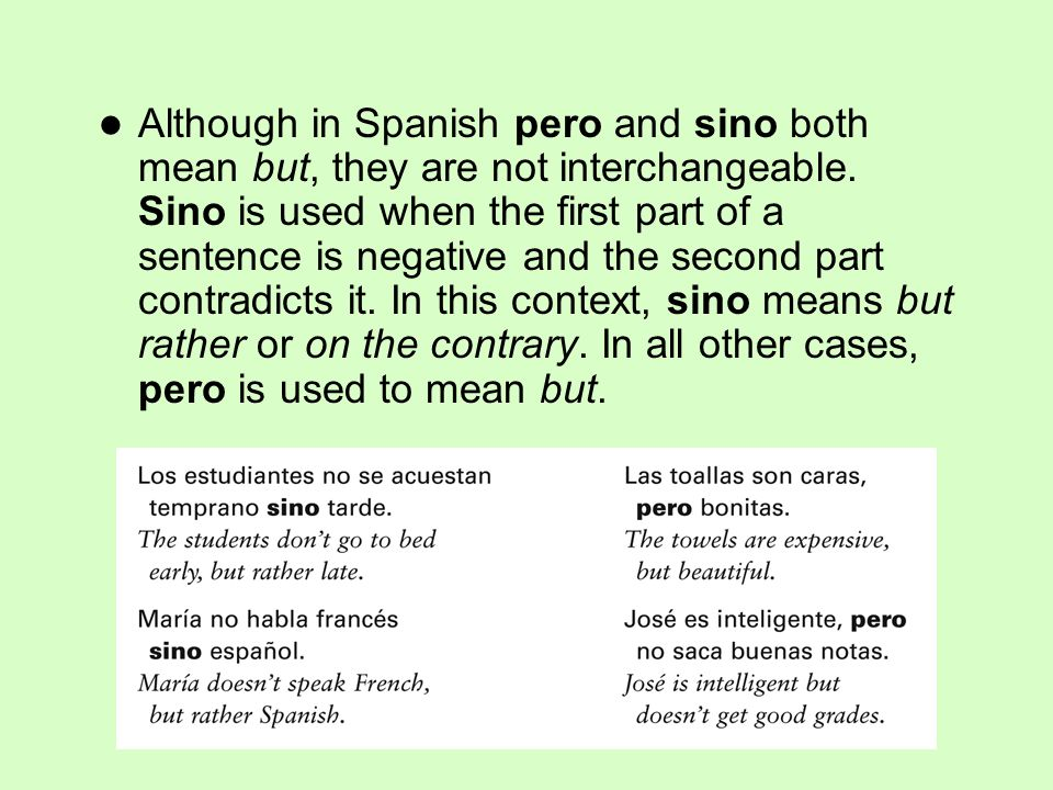 Although in Spanish pero and sino both mean but, they are not interchangeable.
