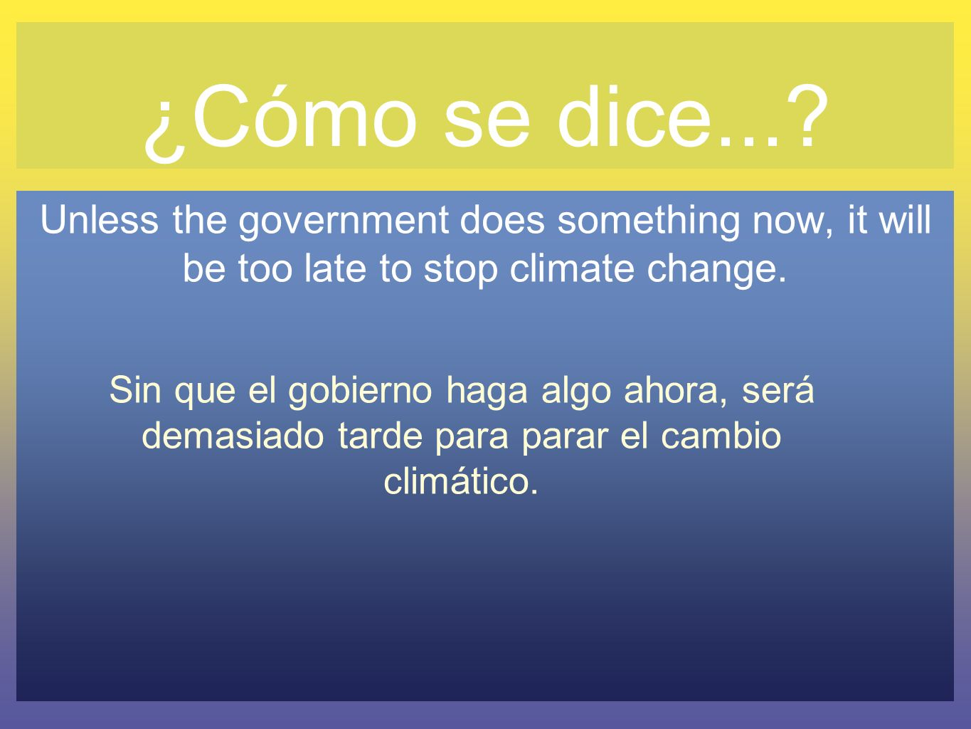 ¿Cómo se dice... Unless the government does something now, it will be too late to stop climate change.