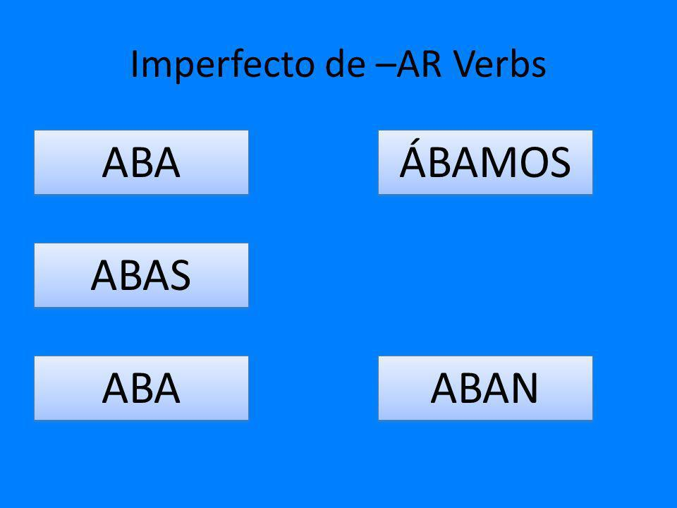 Imperfecto de –AR Verbs