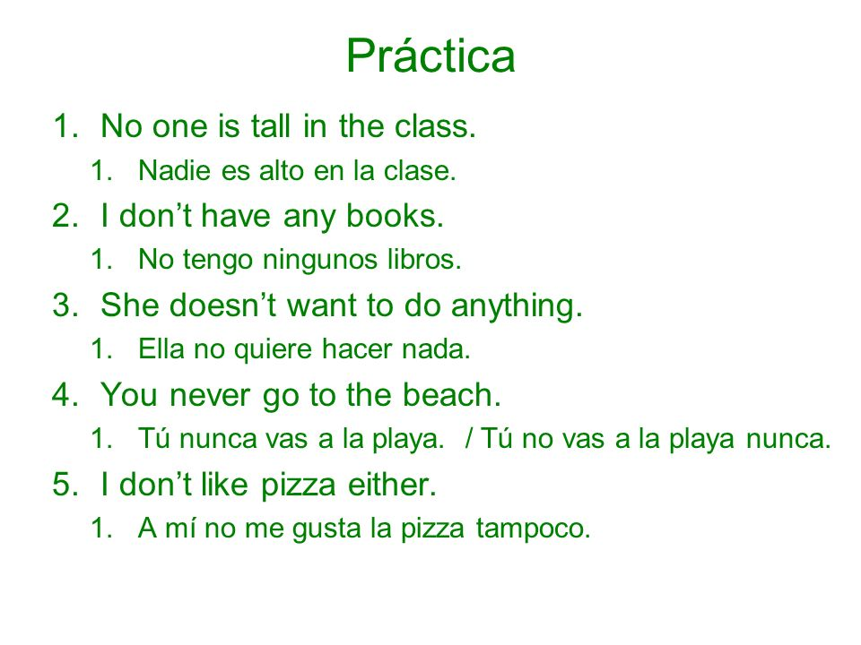 Práctica No one is tall in the class. I don't have any books.