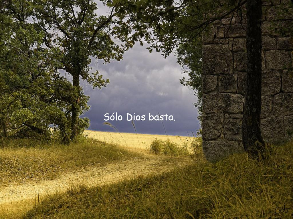 SÓLO DIOS BASTA Texto: Sta Teresa y de la Red Música: Fondo musical- Nada  te turbe Montaje: Eloísa. - ppt descargar