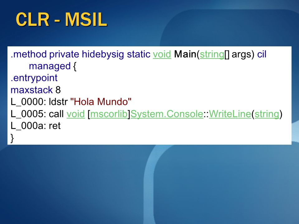 CLR - MSIL .method private hidebysig static void Main(string[] args) cil managed { .entrypoint. maxstack 8.