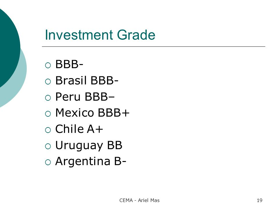 Investment Grade BBB- Brasil BBB- Peru BBB– Mexico BBB+ Chile A+