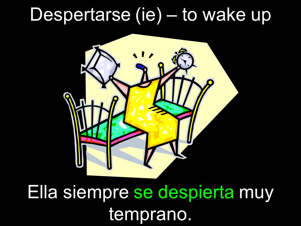 Despertarse (ie) – to wake up