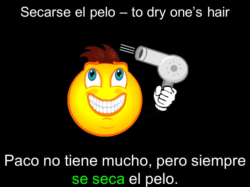 Secarse el pelo – to dry one's hair
