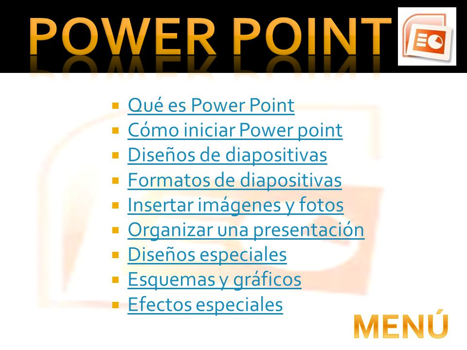 POWER POINT MENÚ Qué es Power Point Cómo iniciar Power point
