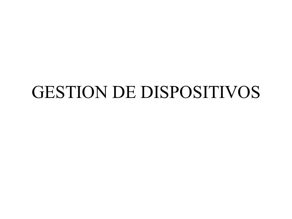GESTION DE DISPOSITIVOS