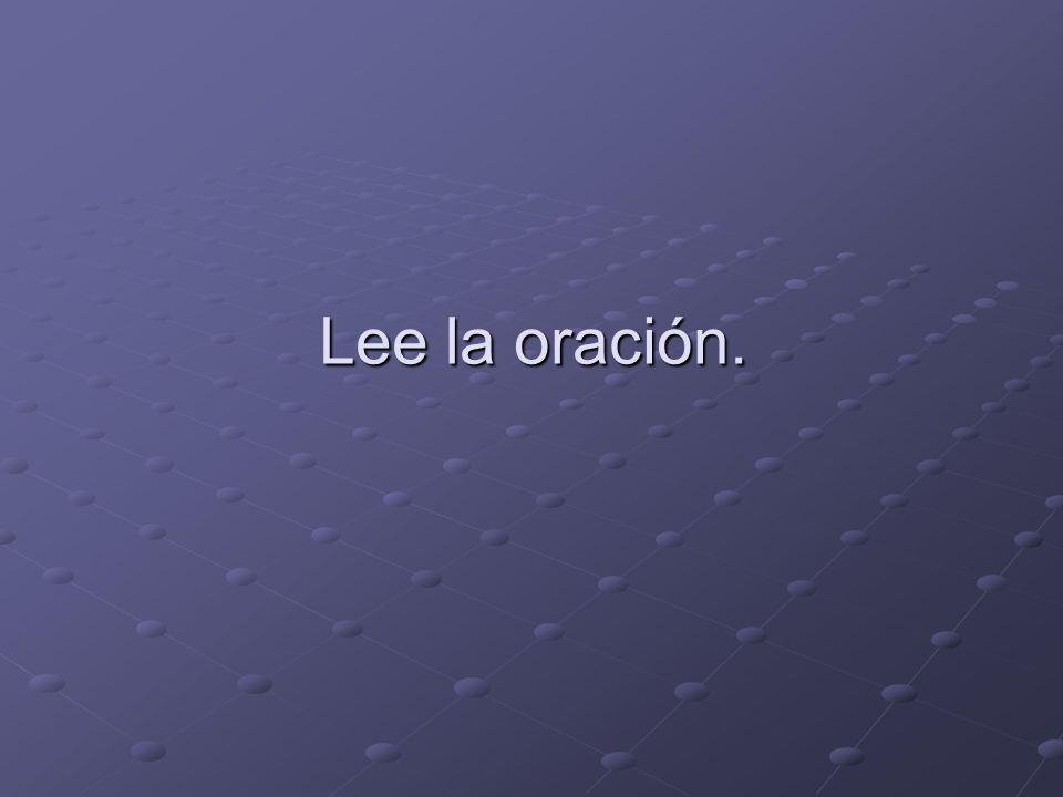 Lee la oración.