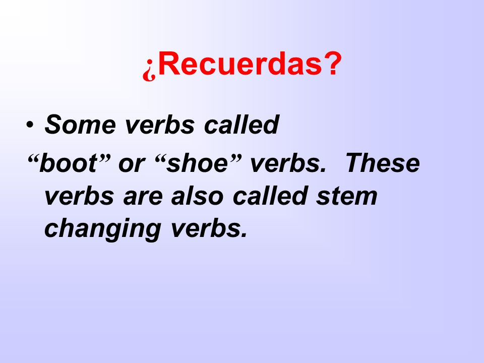 ¿Recuerdas Some verbs called