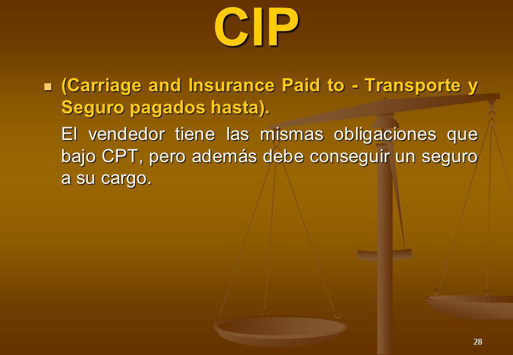 CIP (Carriage and Insurance Paid to - Transporte y Seguro pagados hasta).