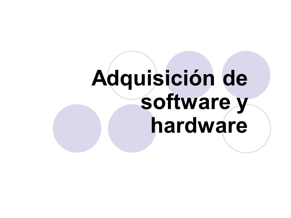 Adquisición de software y hardware