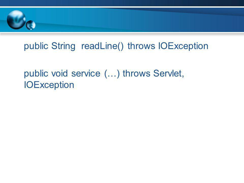 public String readLine() throws IOException public void service (…) throws Servlet, IOException