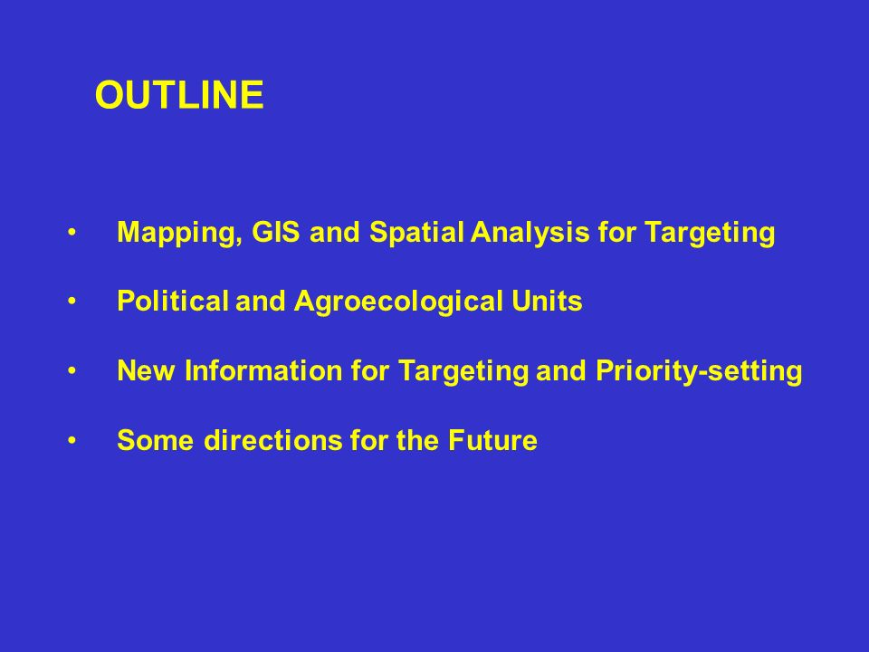 OUTLINE Mapping, GIS and Spatial Analysis for Targeting
