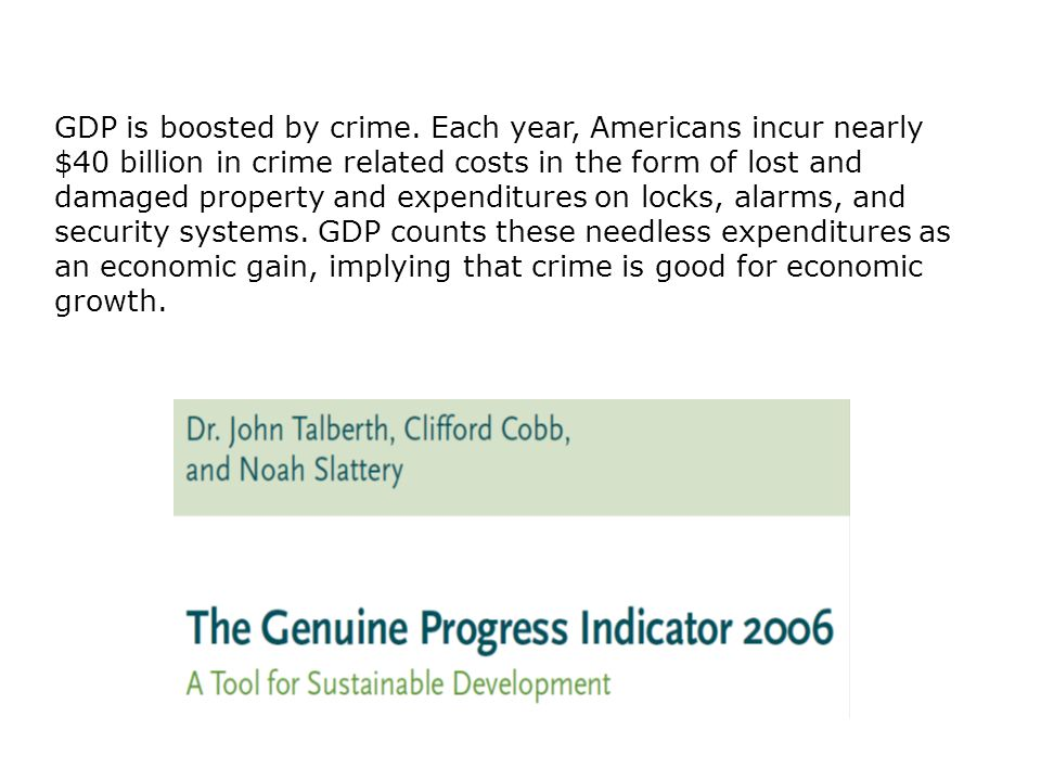 GDP is boosted by crime.