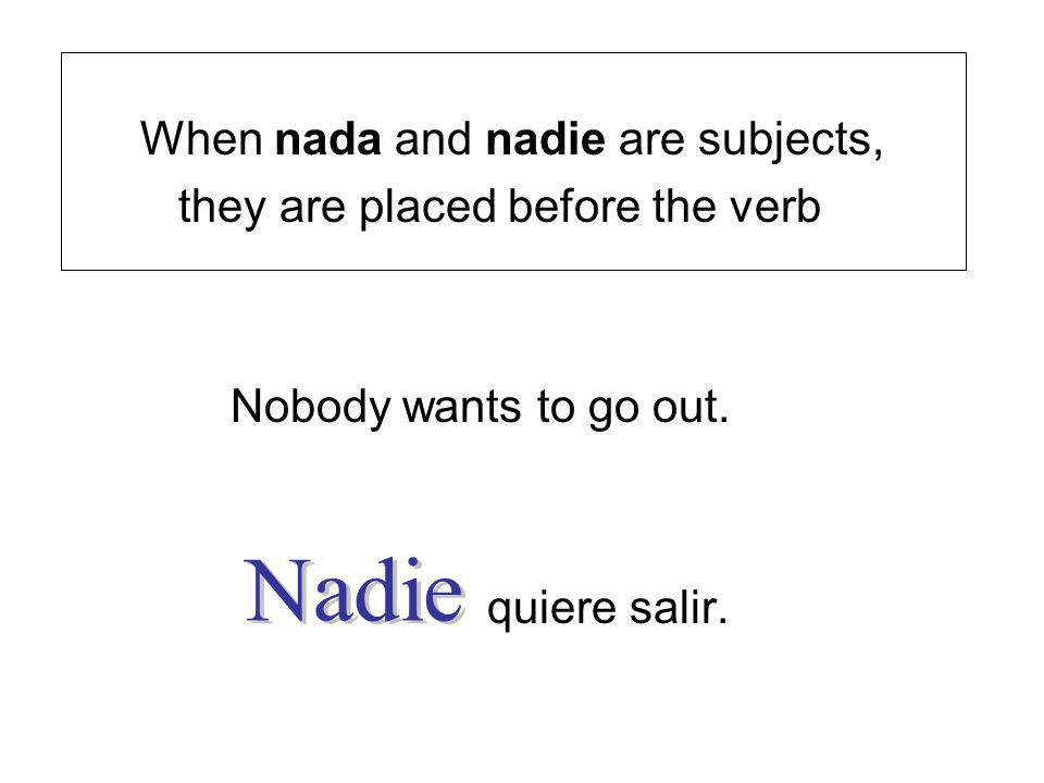 Nadie When nada and nadie are subjects,