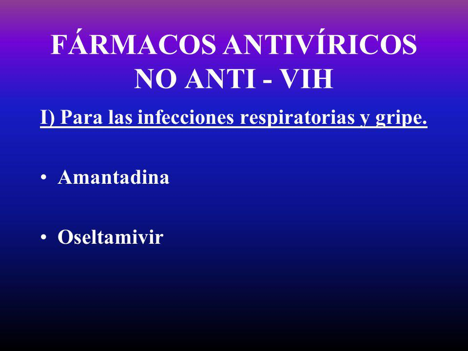 FÁRMACOS ANTIVÍRICOS NO ANTI - VIH