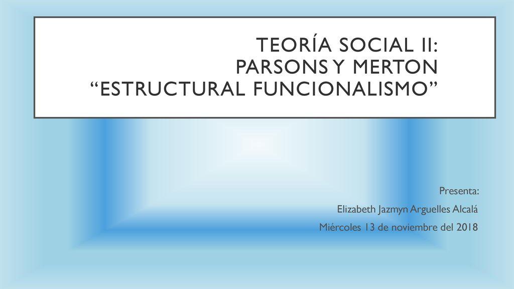 Teoría Social Ii Parsons Y Merton Estructural
