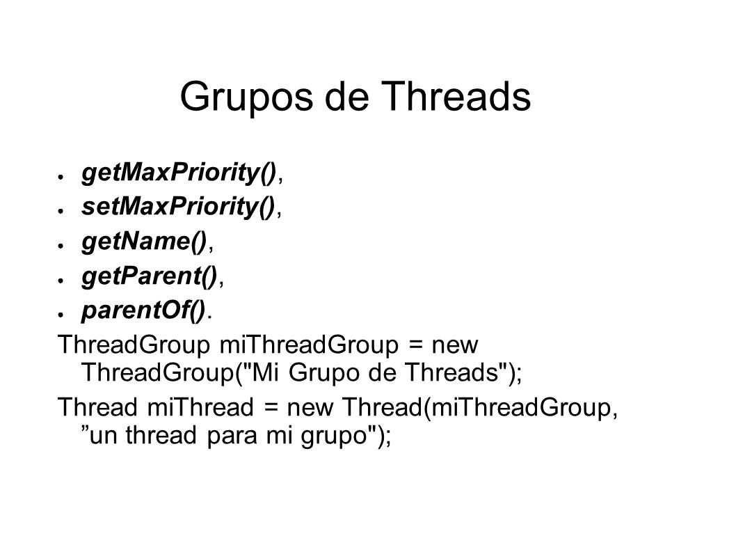 Grupos de Threads getMaxPriority(), setMaxPriority(), getName(),