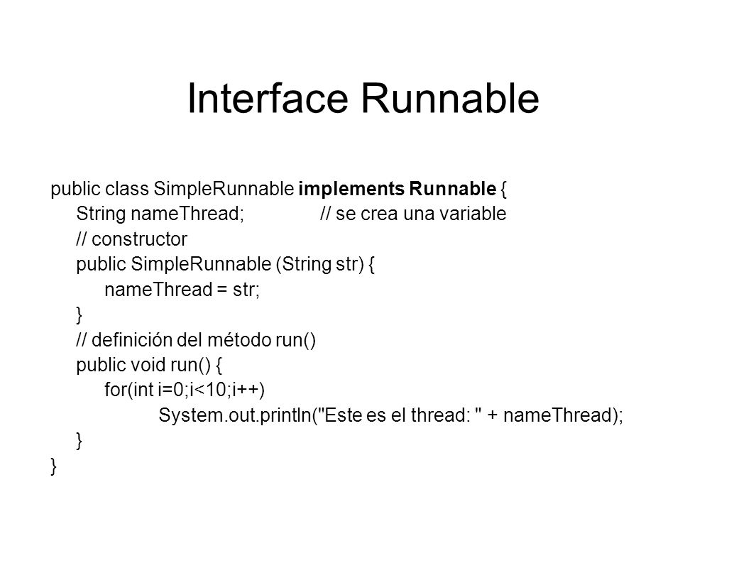 Interface Runnable public class SimpleRunnable implements Runnable {