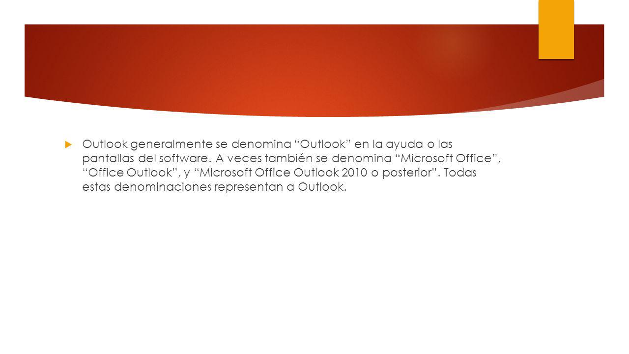 Outlook generalmente se denomina Outlook en la ayuda o las pantallas del software.