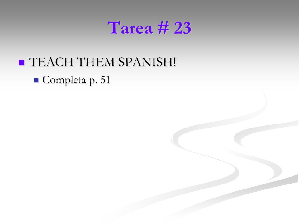 Tarea # 23 TEACH THEM SPANISH! Completa p. 51