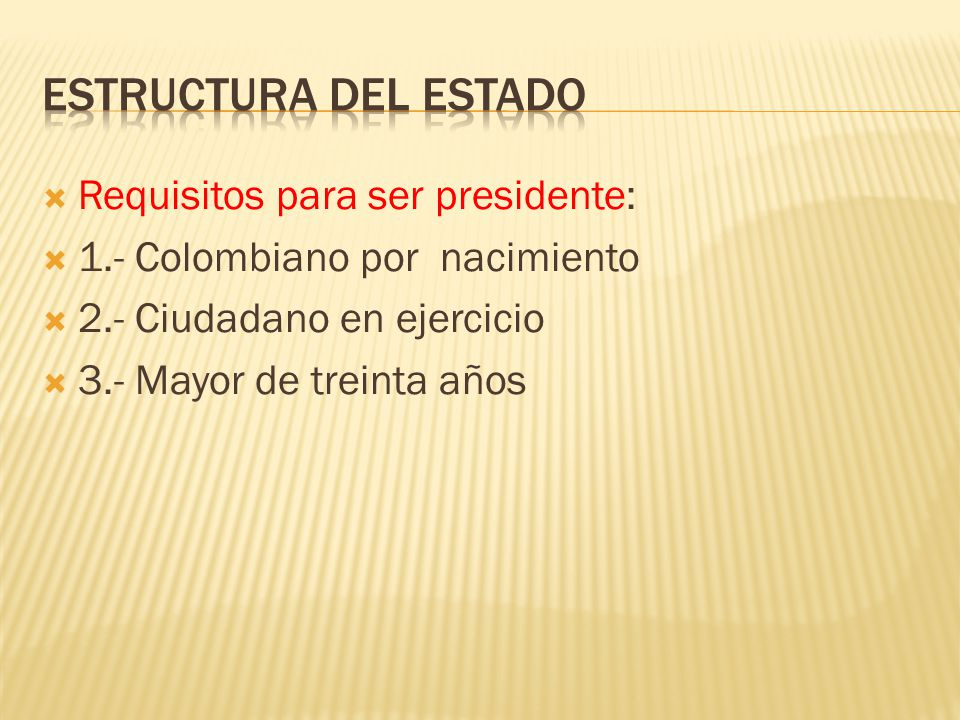 Estructura del Estado Requisitos para ser presidente: