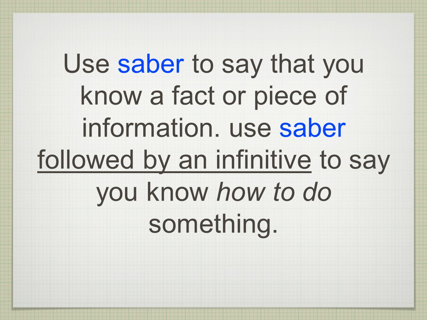 Use saber to say that you know a fact or piece of information