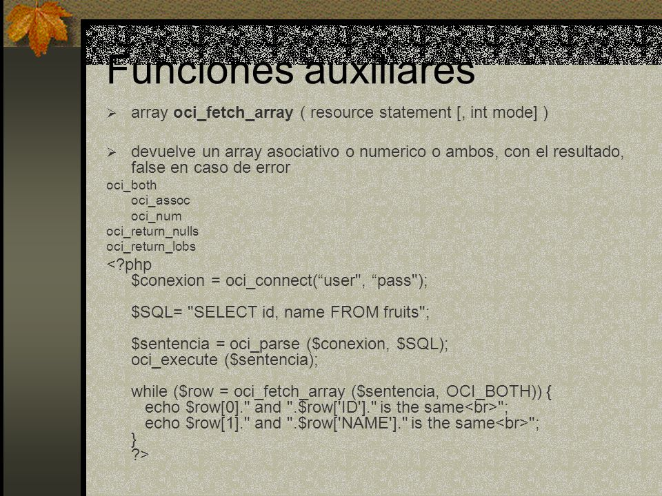 Funciones auxiliares array oci_fetch_array ( resource statement [, int mode] )