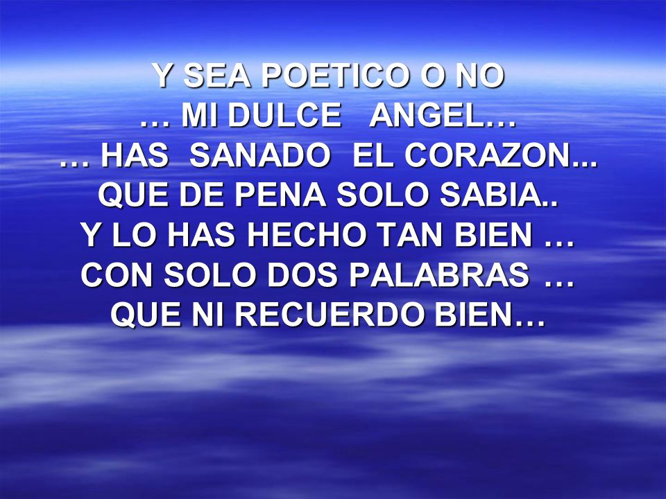 Y SEA POETICO O NO … MI DULCE ANGEL… … HAS SANADO EL CORAZON