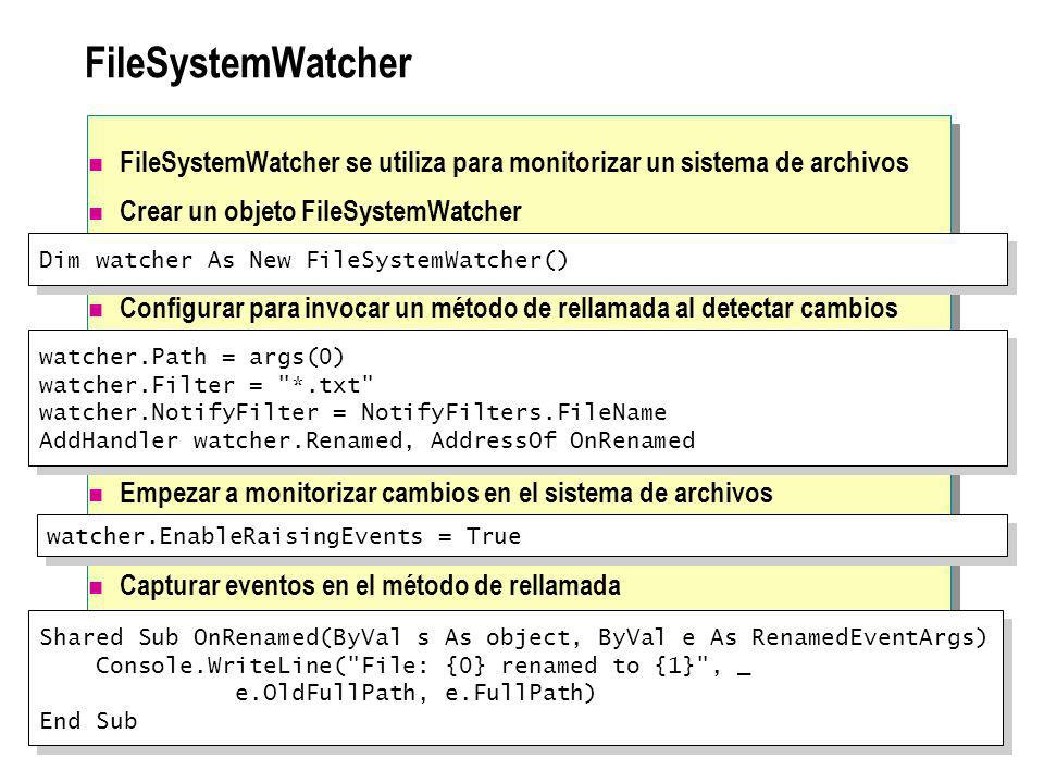 FileSystemWatcher FileSystemWatcher se utiliza para monitorizar un sistema de archivos. Crear un objeto FileSystemWatcher.