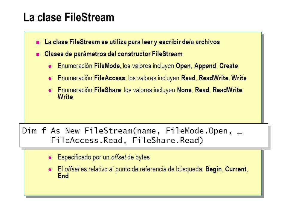 La clase FileStream Dim f As New FileStream(name, FileMode.Open, _