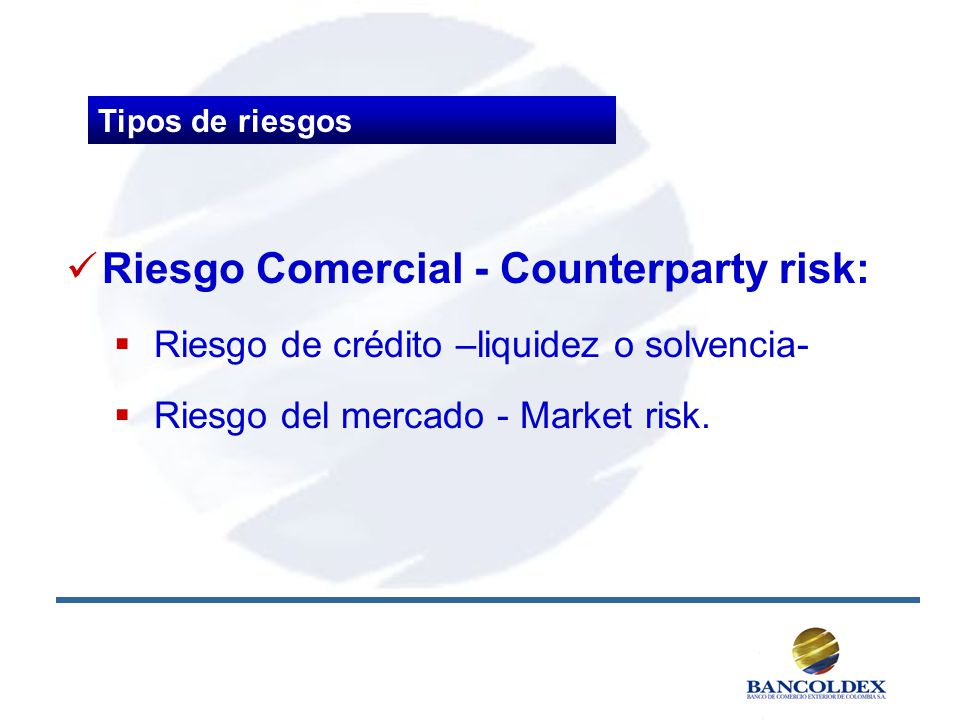 Riesgo Comercial - Counterparty risk: