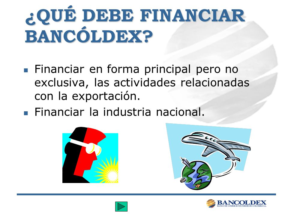 ¿QUÉ DEBE FINANCIAR BANCÓLDEX