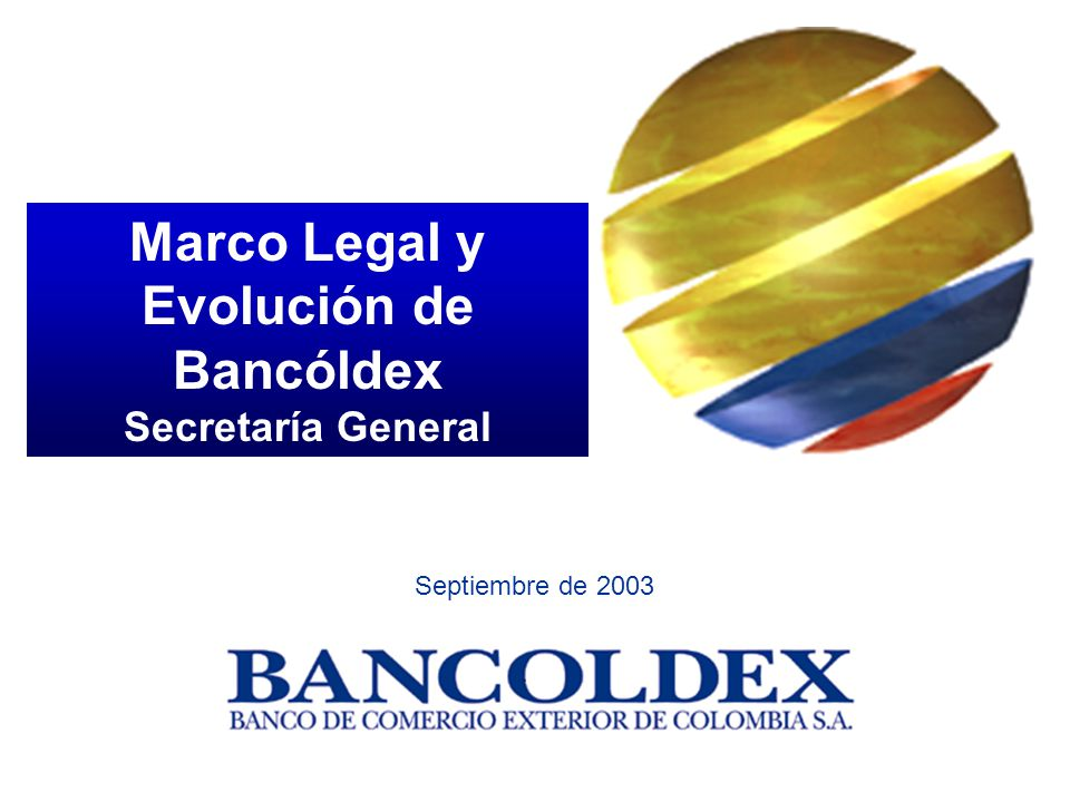 Marco Legal y Evolución de Bancóldex