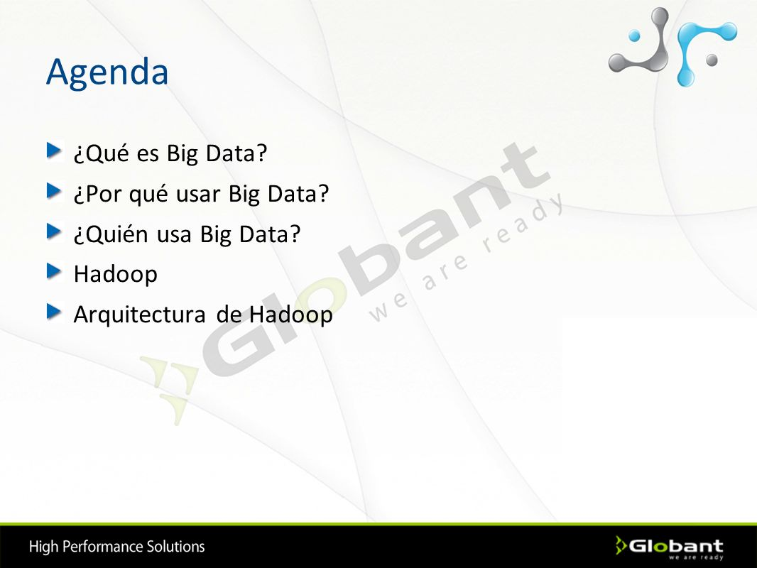 Agenda ¿Qué es Big Data ¿Por qué usar Big Data ¿Quién usa Big Data