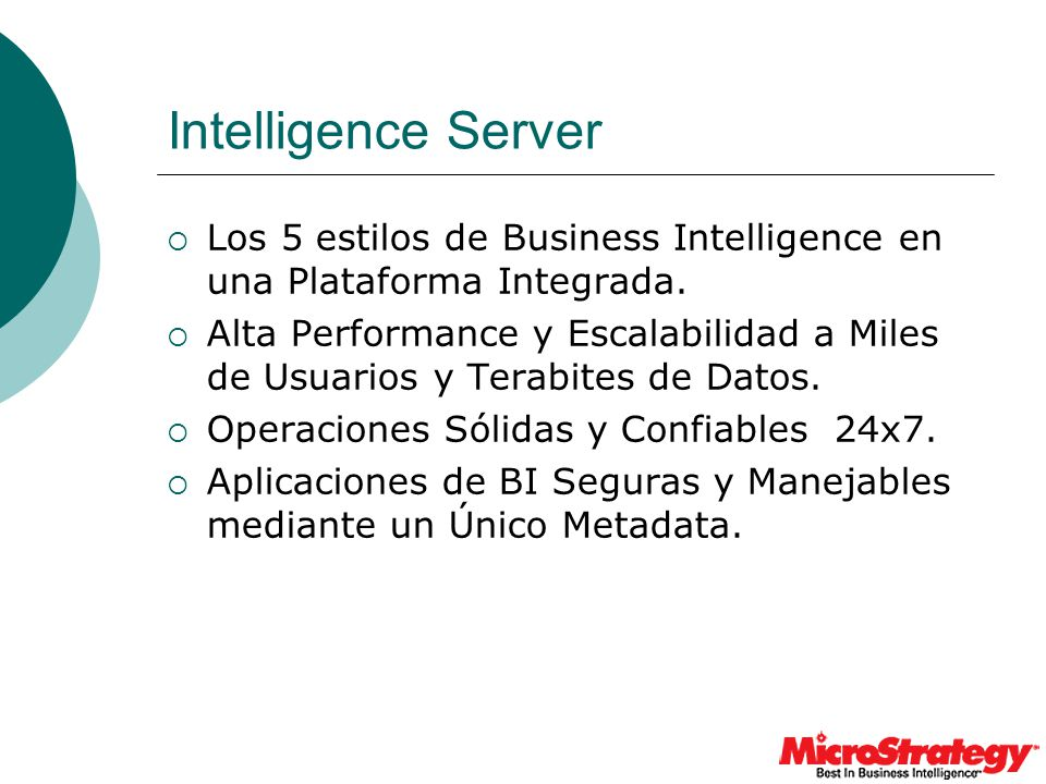 Intelligence Server Los 5 estilos de Business Intelligence en una Plataforma Integrada.