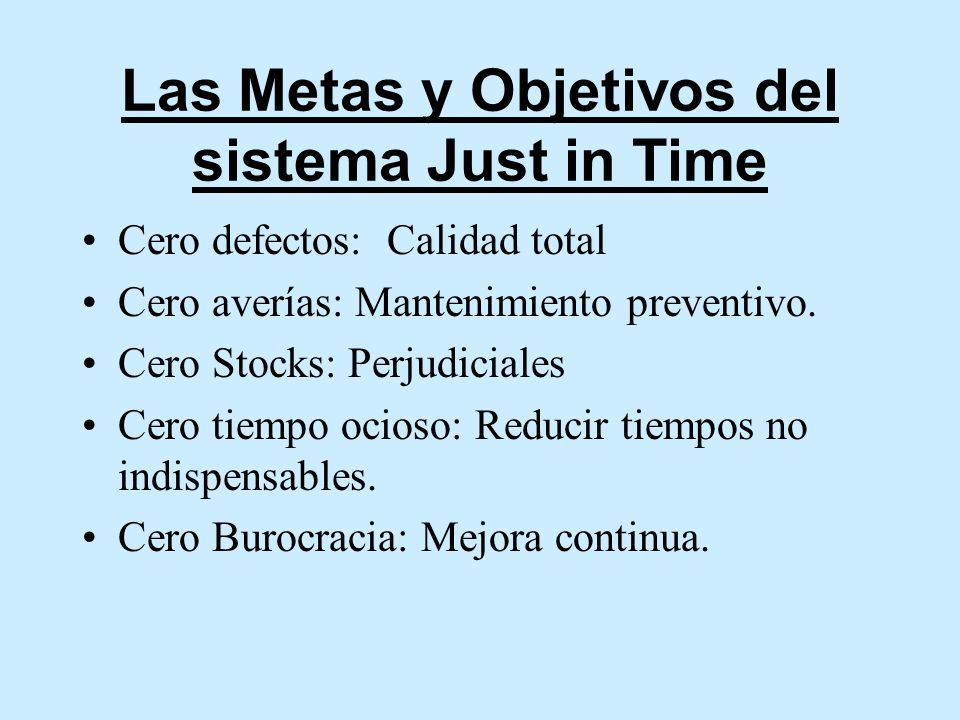 Las Metas y Objetivos del sistema Just in Time