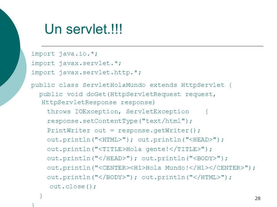 Un servlet.!!! import java.io.*; import javax.servlet.*;
