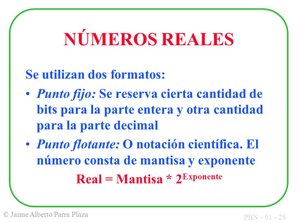 Real = Mantisa * 2Exponente
